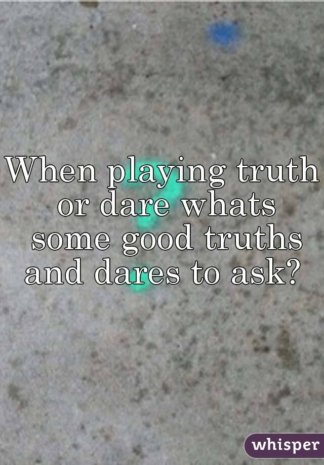 truths to ask