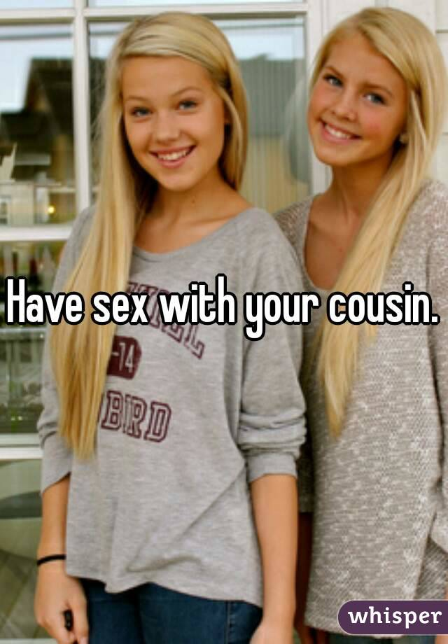 How to have sex with cousin