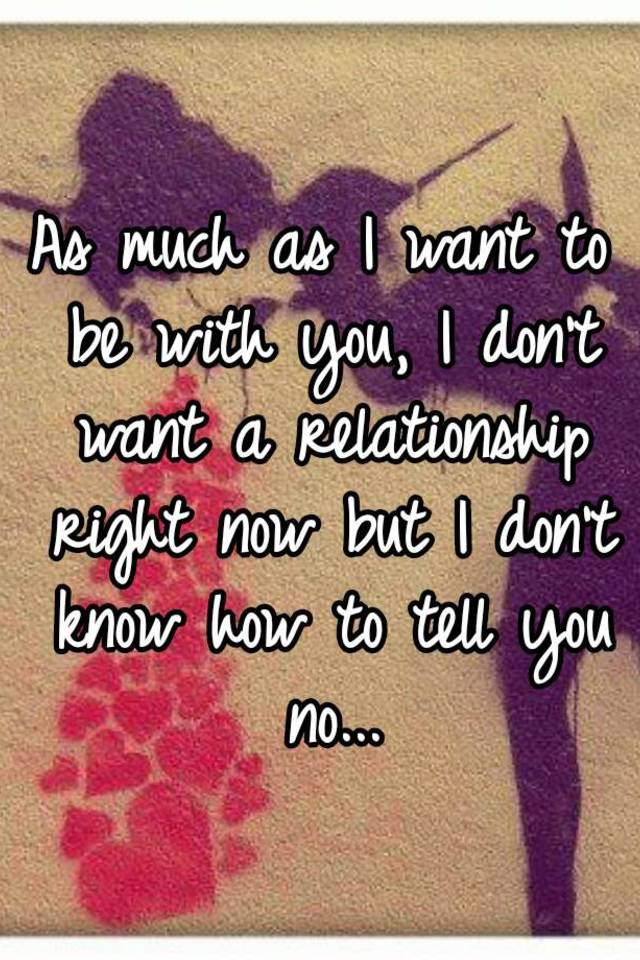 i love her but i dont want a relationship