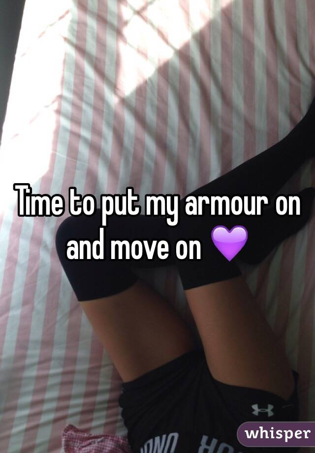 Time to put my armour on and move on 💜