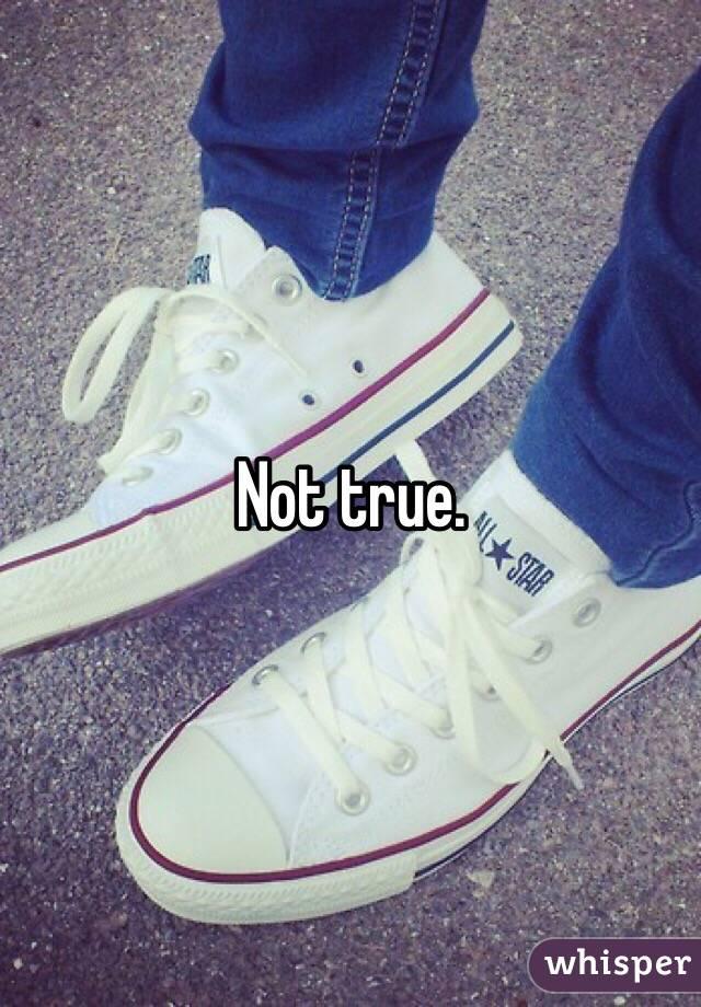 Not true.