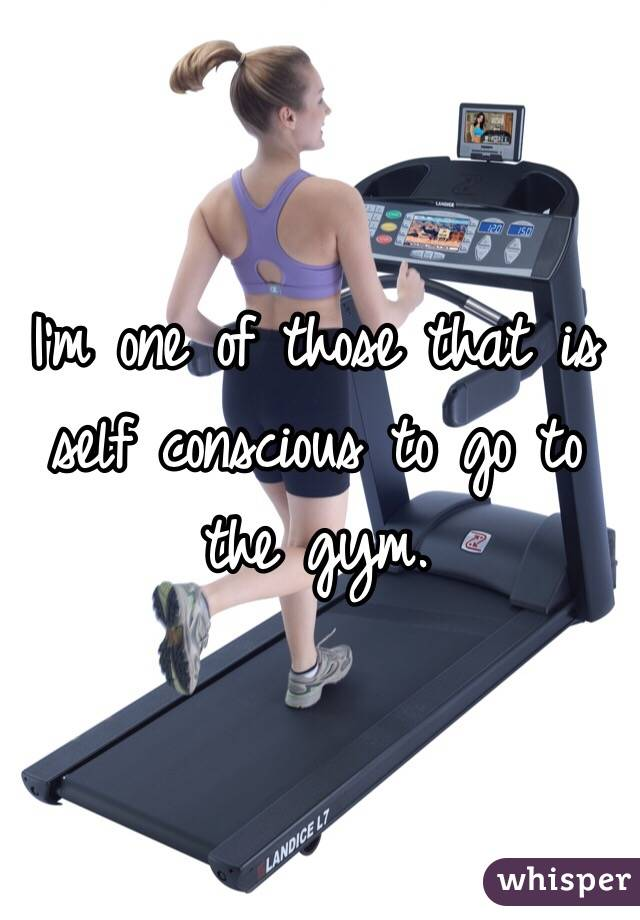 I'm one of those that is self conscious to go to the gym.