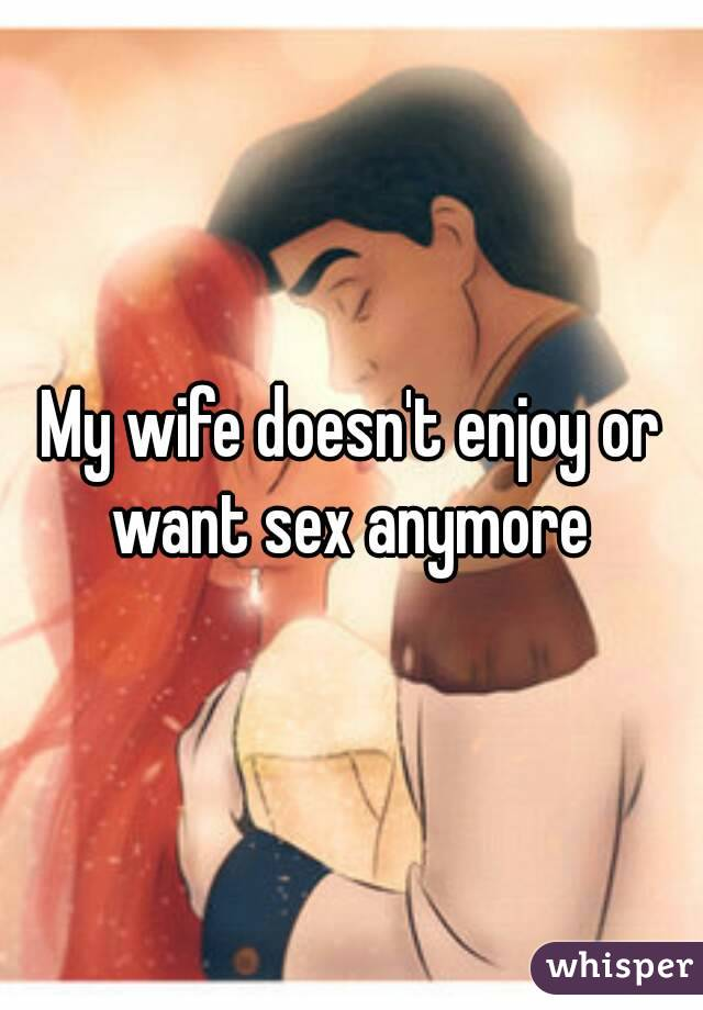 My wife does not like sex