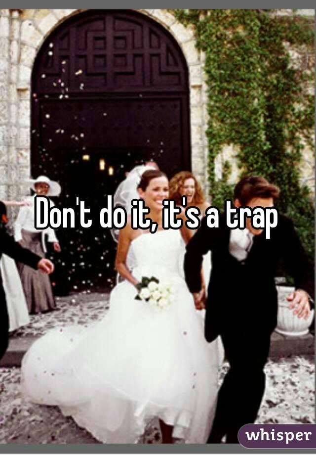 Don't do it, it's a trap