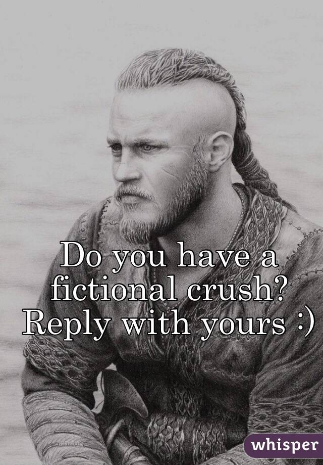 Do you have a fictional crush? Reply with yours :)