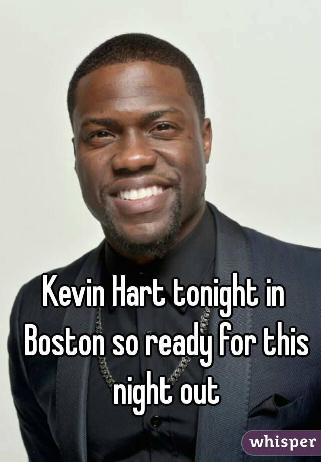 Kevin Hart tonight in Boston so ready for this night out