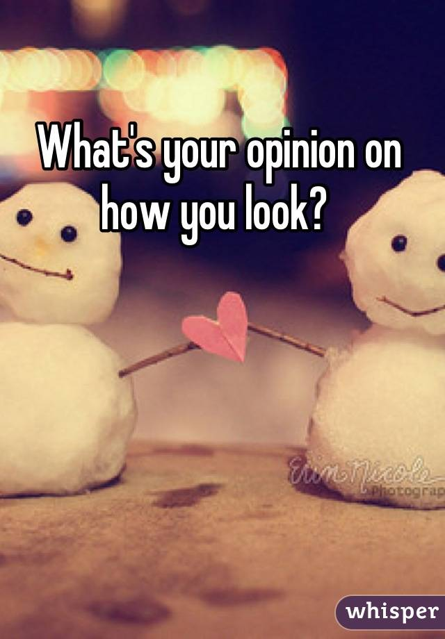 What's your opinion on how you look?