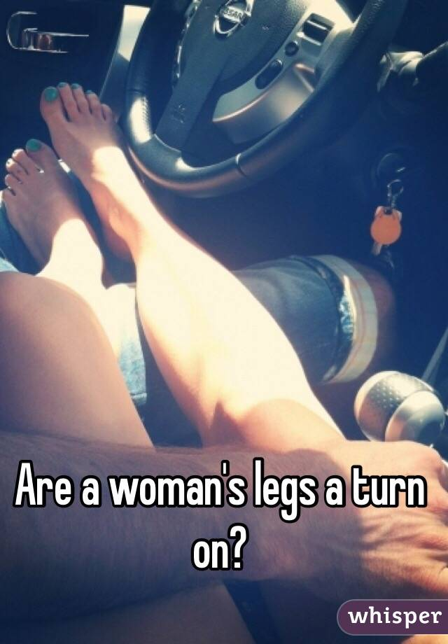 Are a woman's legs a turn on?