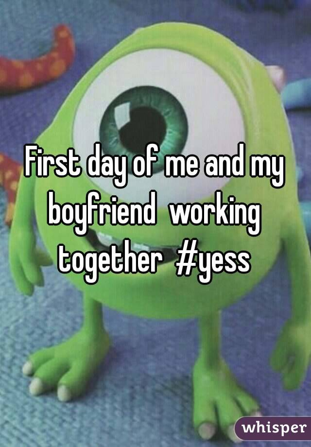 First day of me and my boyfriend  working  together  #yess