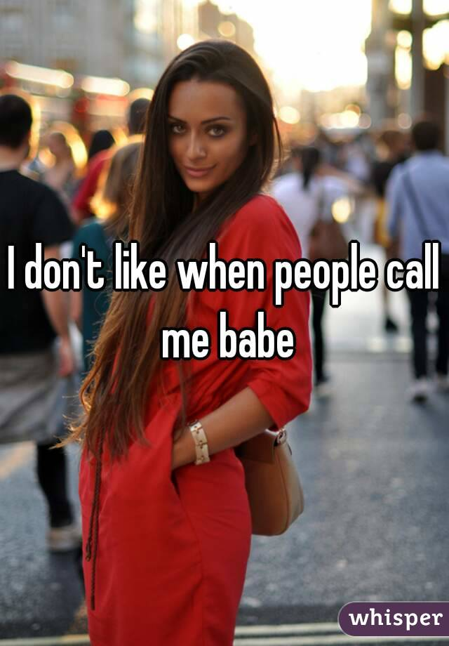 I don't like when people call me babe