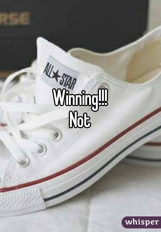 Winning!!! Not
