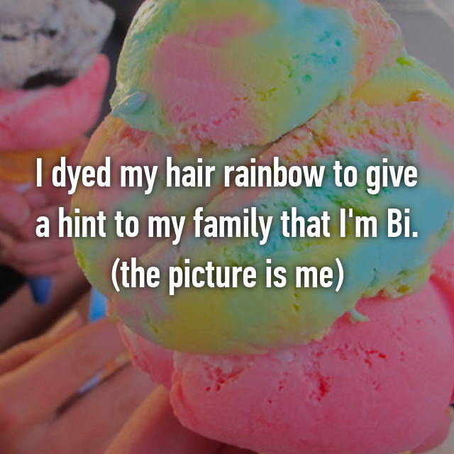 I dyed my hair rainbow to give a hint to my family that I'm Bi. (the picture is me)