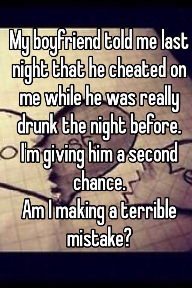 Cheated on boyfriend while drunk