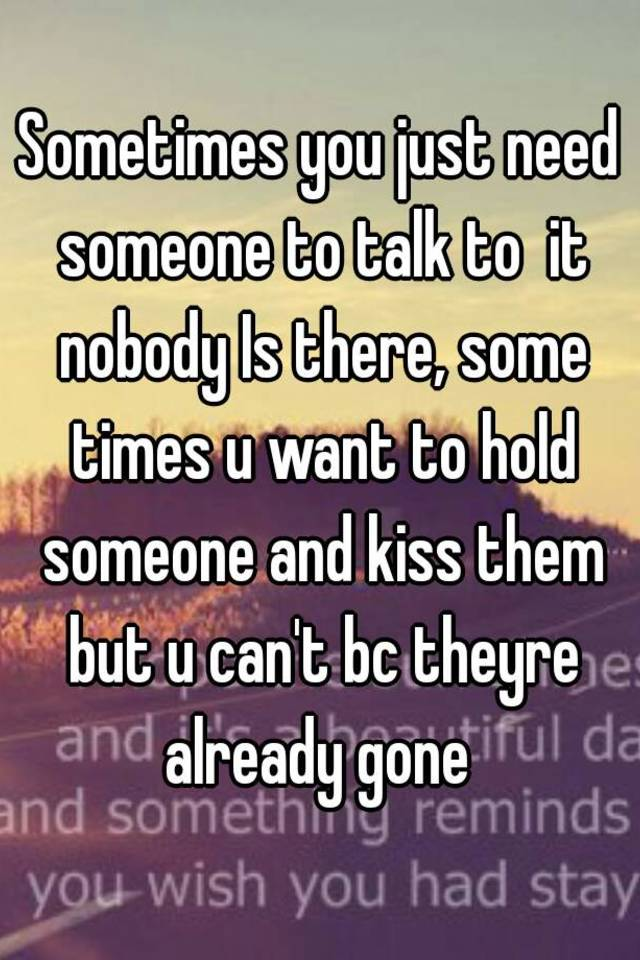 There are times when you need someone