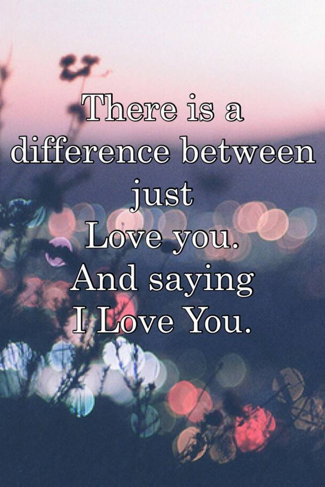There is a difference between just love you and saying i love you altavistaventures Image collections