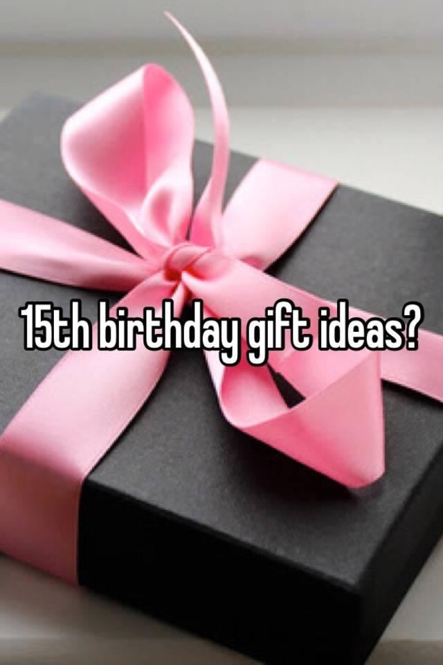 15th Birthday Gift Ideas