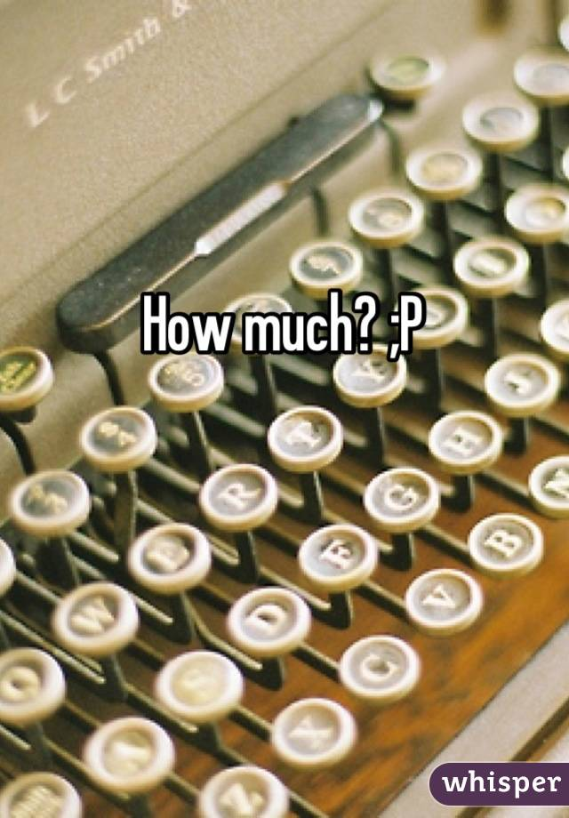 How much? ;P