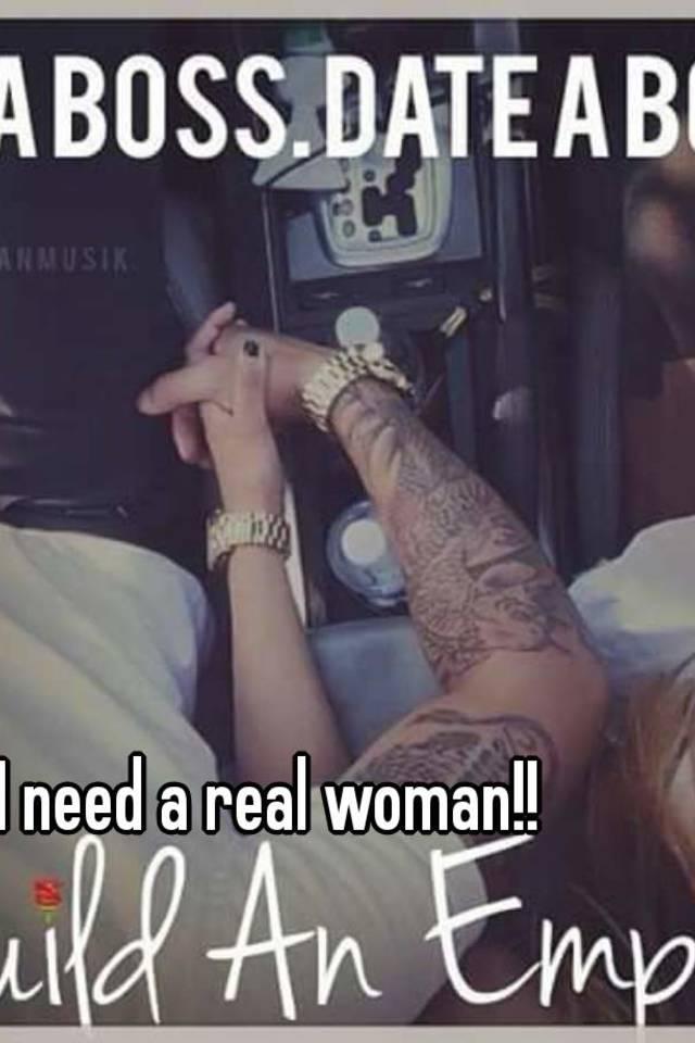 I need a real woman