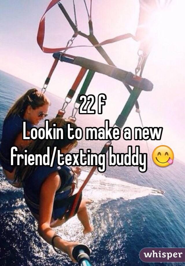 22 f Lookin to make a new friend/texting buddy 😋