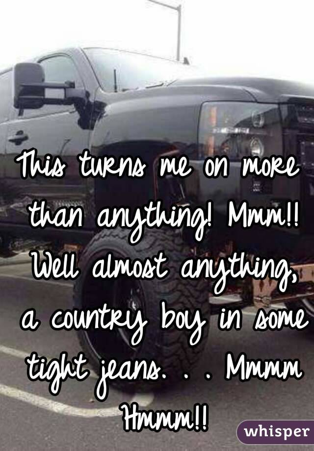 This turns me on more than anything! Mmm!! Well almost anything, a country boy in some tight jeans. . . Mmmm Hmmm!!
