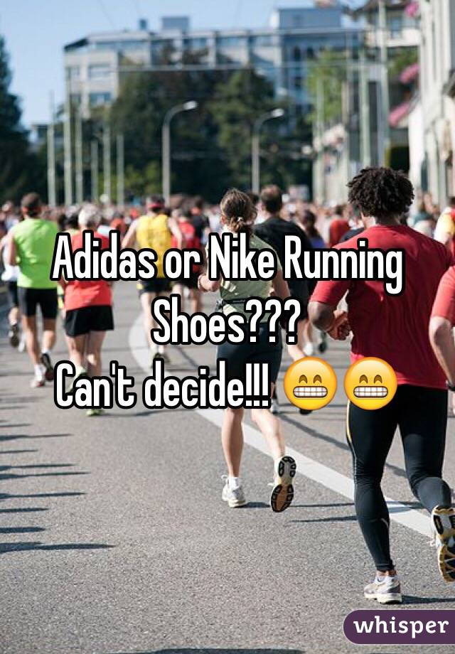 Adidas or Nike Running Shoes???  Can't decide!!! 😁😁