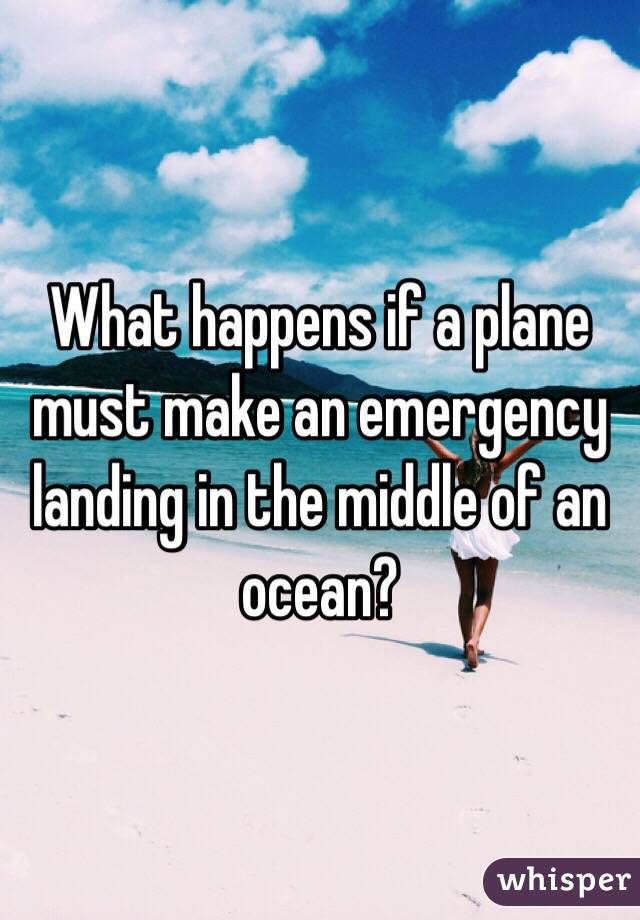What happens if a plane must make an emergency landing in the middle of an ocean?