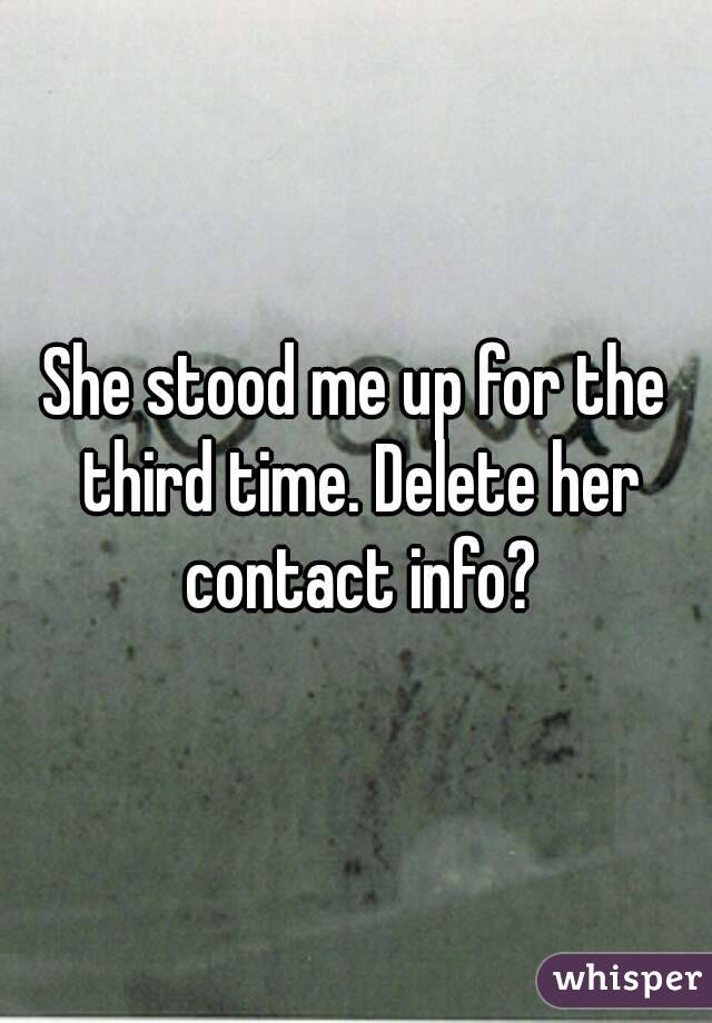 She stood me up for the third time. Delete her contact info?
