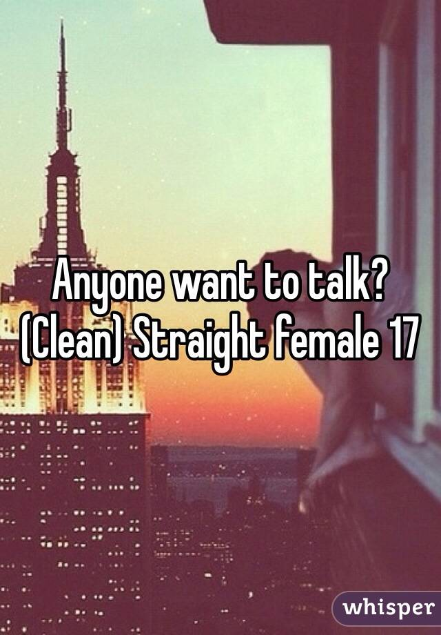 Anyone want to talk? (Clean) Straight female 17