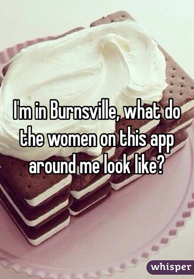 I'm in Burnsville, what do the women on this app around me look like?