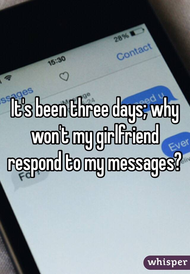 It's been three days; why won't my girlfriend respond to my messages?