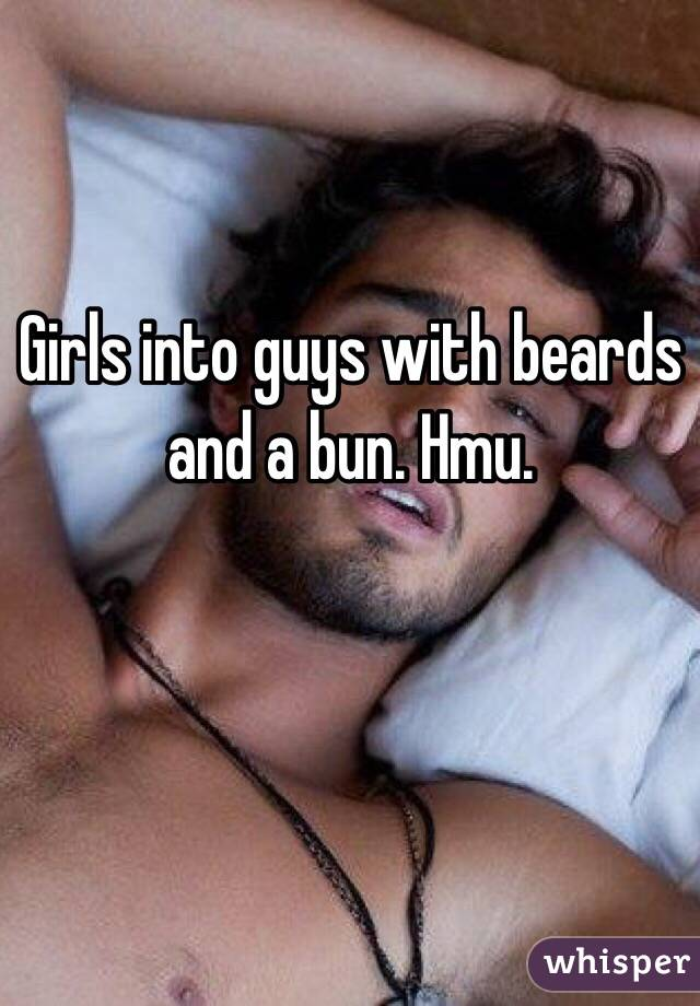 Girls into guys with beards and a bun. Hmu.