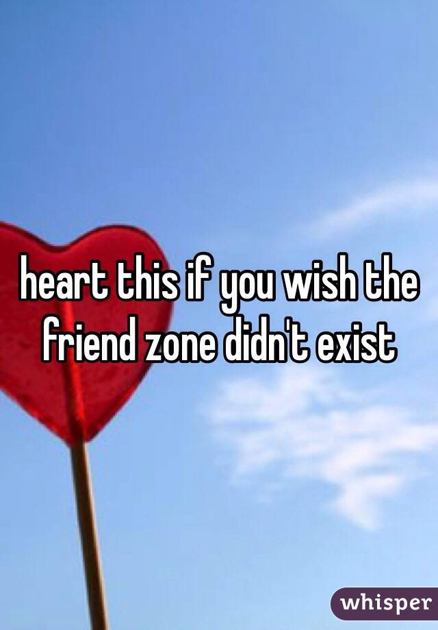 heart this if you wish the friend zone didn't exist