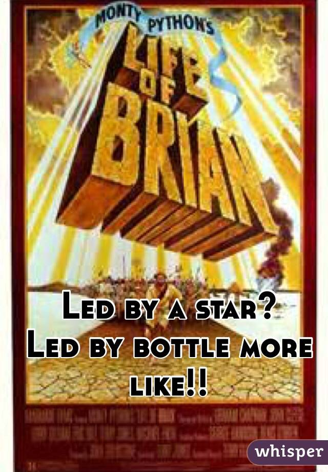 Led by a star?  Led by bottle more like!!