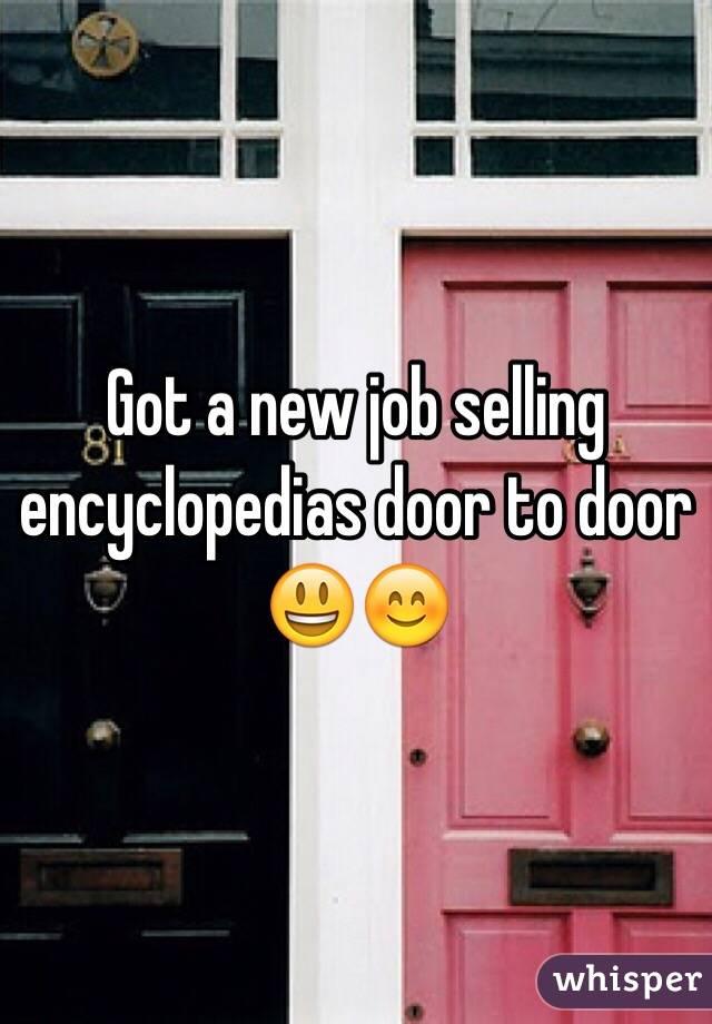 Got a new job selling encyclopedias door to door 😃😊