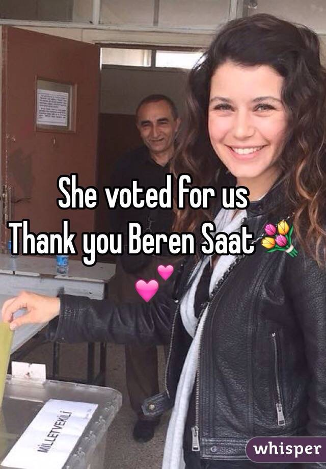She voted for us  Thank you Beren Saat💐💕