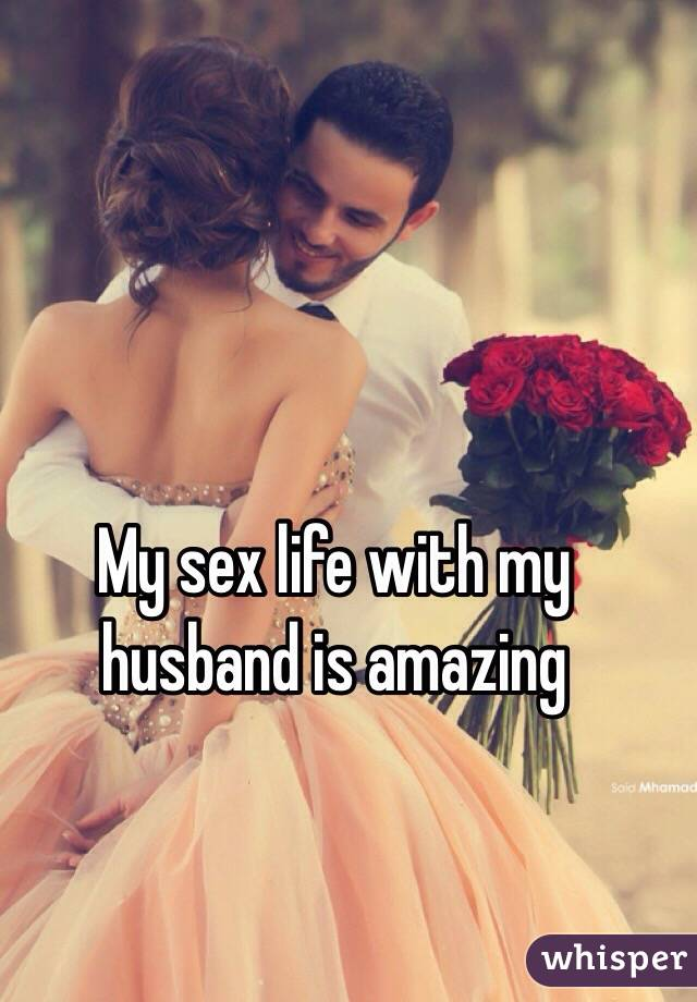 My sex life with my husband is amazing