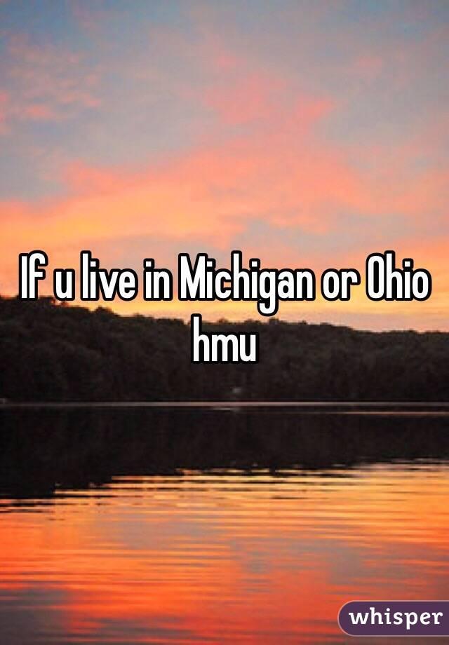 If u live in Michigan or Ohio hmu