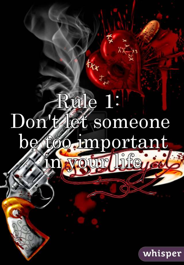 Rule 1:  Don't let someone be too important in your life