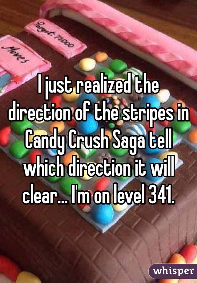 I just realized the direction of the stripes in Candy Crush Saga tell which direction it will clear... I'm on level 341.