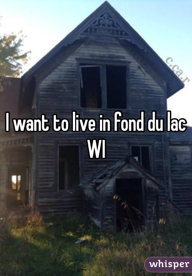 I want to live in fond du lac WI