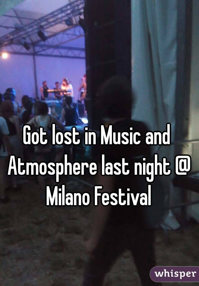 Got lost in Music and Atmosphere last night @ Milano Festival
