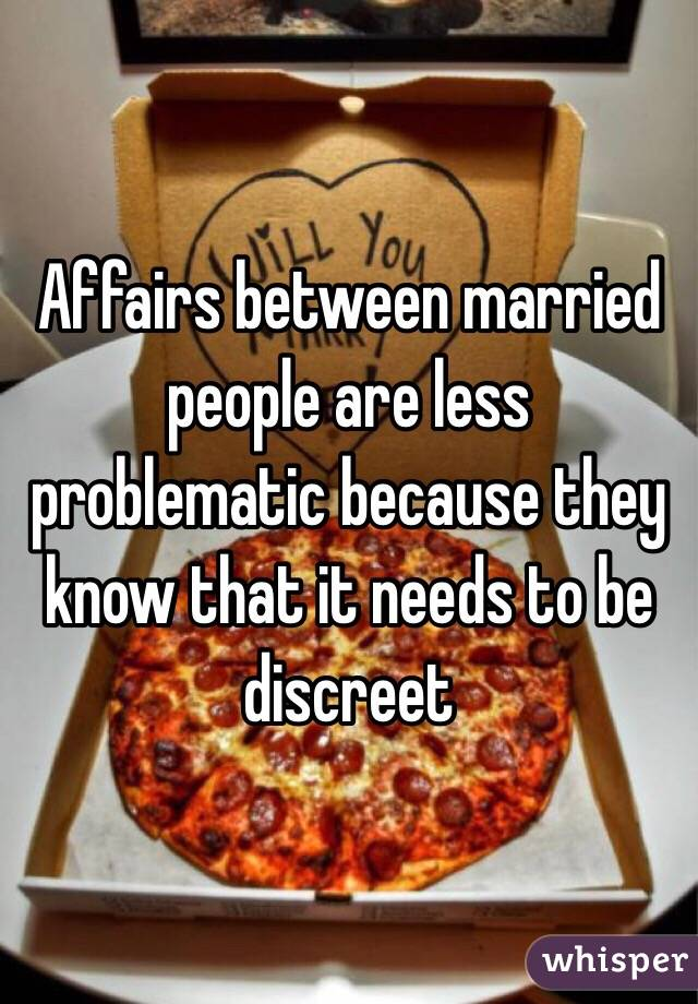 Affairs between married people are less problematic because they know that it needs to be discreet