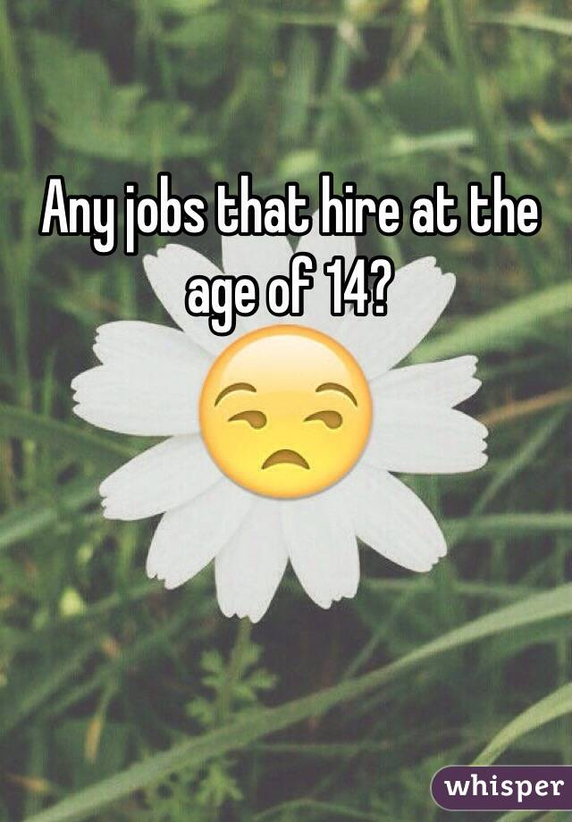 Any jobs that hire at the age of 14?