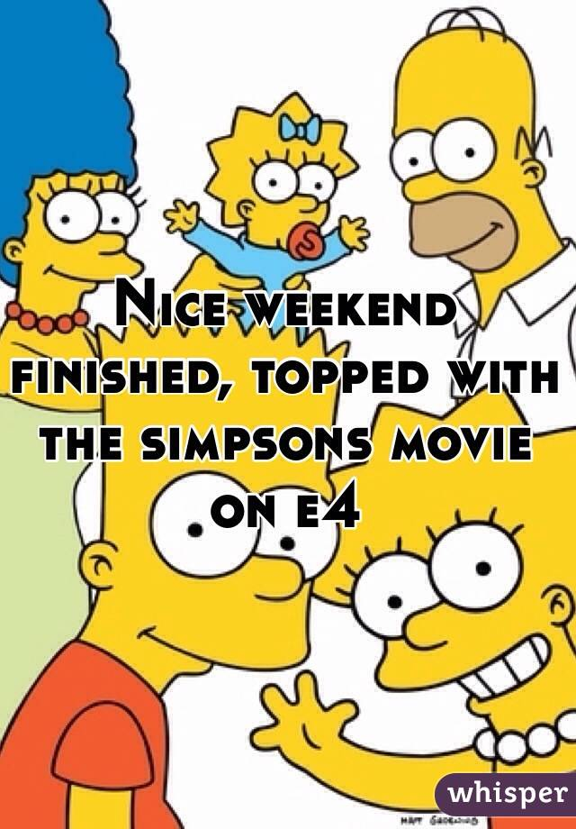 Nice weekend finished, topped with the simpsons movie on e4
