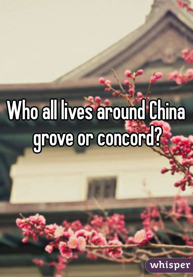 Who all lives around China grove or concord?