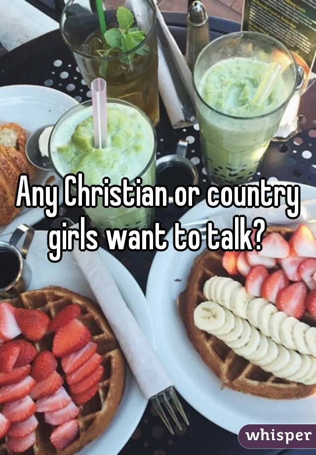 Any Christian or country girls want to talk?