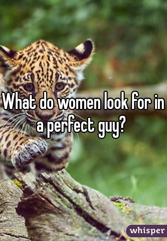 What do women look for in a perfect guy?