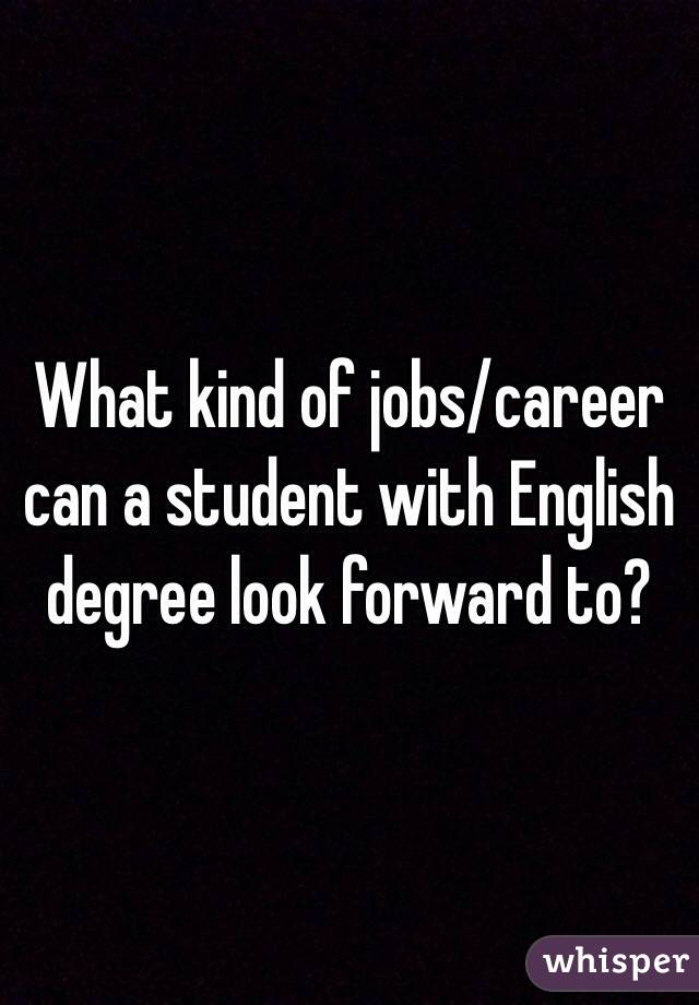 What kind of jobs/career can a student with English degree look forward to?