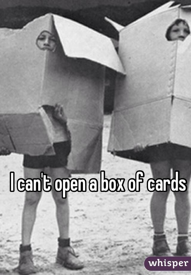 I can't open a box of cards