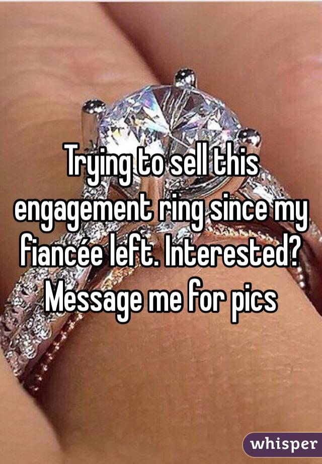 Trying to sell this engagement ring since my fiancée left. Interested? Message me for pics